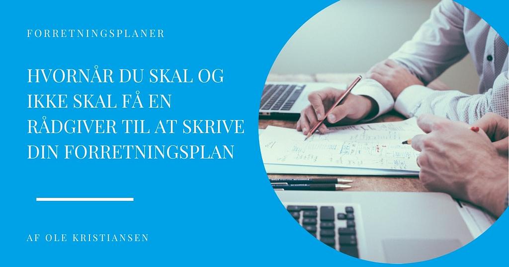Hvornår du skal og ikke skal få en rådgiver til at skrive din forretningsplan