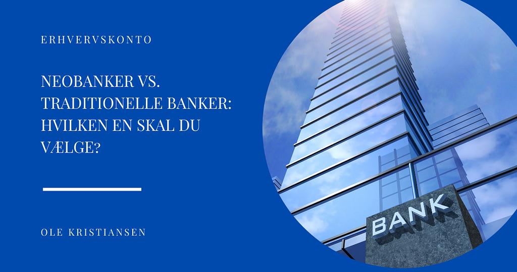 Neobanker vs. traditionelle banker Hvilken en skal du vælge